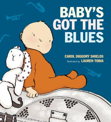 Baby's Got the Blues By Shields, Carol Diggory/ Tobia, Lauren (ILT)