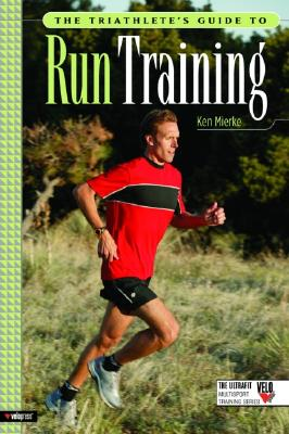 The Triathlete's Guide To Run Training By Mierke, Ken